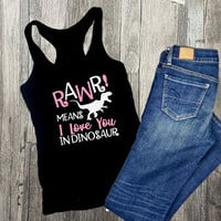 Valentines day shirt, rawr means I love you, Gift for mom valentines day, women shirt, gift for her, his and her shirts, racerback tank top
