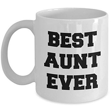 Funny Gifts For Aunt - Best Aunt Ever - Aunt Coffee Mug - 11 oz Ceramic Unique Gifts Idea