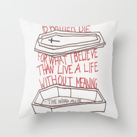 Id Rather Die For What I Believe Than Live A Life Without Meaning Throw Pillow by Sarah Hinds