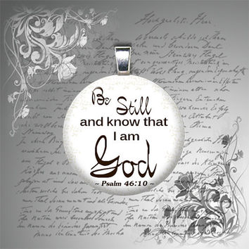 25mm Psalm 46 10 Be Still And Know That I Am God bible quote GLASS tile pendant necklace Christian gift under 10
