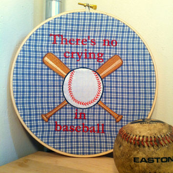 League of Their Own - No Crying in Baseball- Quirky Embroidery Hoop Art