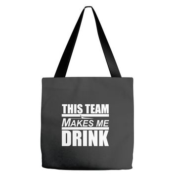 this team makes me drink Tote Bags