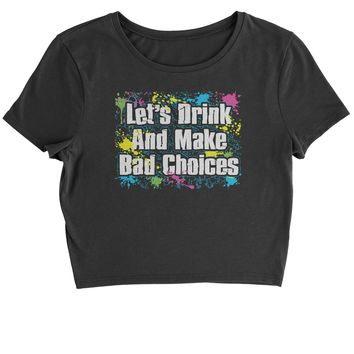 Let's Drink And Make Bad Choices Cropped T-Shirt