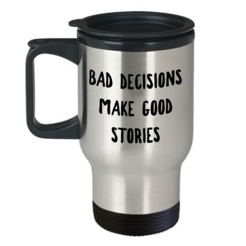 Bad Decisions Make Good Stories Mug with Quotes Funny Stainless Steel Insulated Travel Coffee Cup