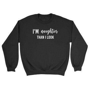 I'm a naughtier than I look sweater, funny saying sweater, cute graphic Crewneck Sweatshirt