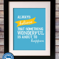 Always Believe that Something Wonderful is About to Happen 8x10 Print - New Year Sign - Inspirational Poster