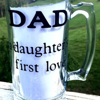 Fathers Day Beer Mug, Dad a daughters first love, Fathers day gift, Birthday present, Gift for Dad