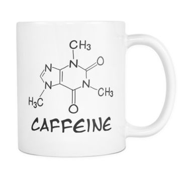Caffeine In Coffee -  Funny Custom Coffee Mugs, Teacher gifts ideas, cool presents, Gifts for men, women, sister, mom, dad