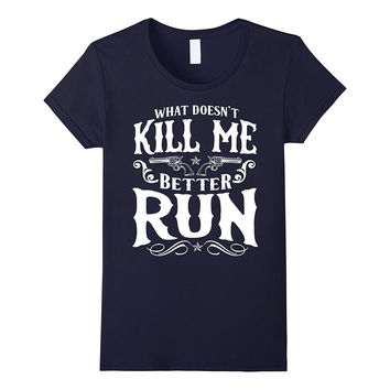 What Doesn't Kill Me Better Run! Sassy Country Girl Tshirt