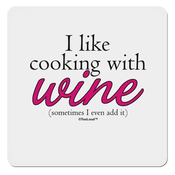 "I Like Cooking With Wine 4x4"" Square Sticker by TooLoud"