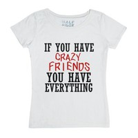If You Have Crazy Friends (tee)-Female White T-Shirt