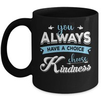 DCKIJ3 You Always Have A Choice Choose Kindness Mug