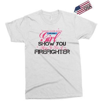 Move Over Boys Let This Girl Show You How To Be A Firefighter Exclusive T-shirt