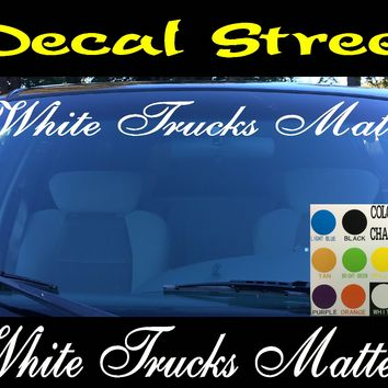 White Trucks Matter Windshield Visor Die Cut Vinyl Decal Sticker