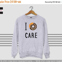 Flat 15% OFF SALE Funny I donut care Sweater, donut Sweatshirt, quote Jumper, Unisex