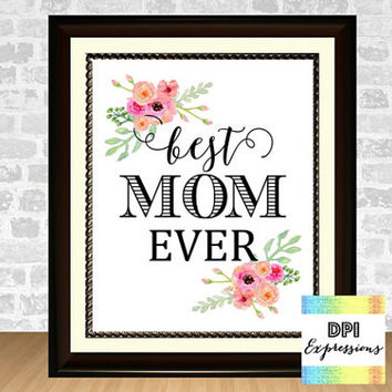 Mother's Day Art Print, Best Mom Ever, Printable Mothers Day Gift Wall Decor, Floral Print Mother's Day Wall Art, Digital File