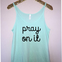 Pray On It - Slouchy Relaxed Fit Tank - Ruffles with Love - Fashion Tee - Graphic Tee