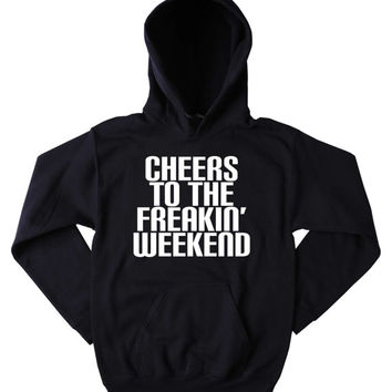 Weekend Hoodie Cheers To The Freakin' Weekend Slogan Festival Partying Drinking Rave Tumblr Sweatshirt