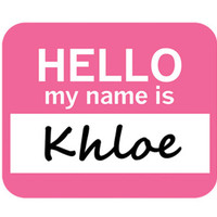 Khloe Hello My Name Is Mouse Pad