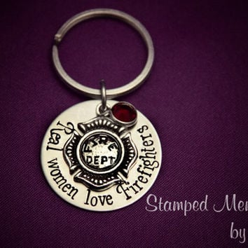 Real Women Love Firefighters - Hand Stamped Fireman's Wife or Girlfriend Stainless Steel Key Chain - Personalized Birthstone - Fire Charm