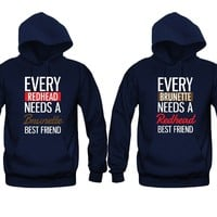 Every Brunette Needs a Redhead Best Friend - Every Redhead Needs a Brunette Best Friend Girl BFFS Hoodies