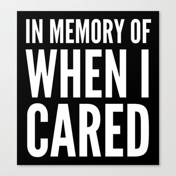 IN MEMORY OF WHEN I CARED (Black & White) Canvas Print by CreativeAngel | Society6