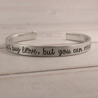 """You can't buy love, but you can rescue it"" Cuff Bracelet - Pure aluminum, copper, brass or sterling silver"