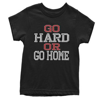 Go Hard Or Go Home Workout Youth T-shirt