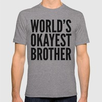 WORLD'S OKAYEST BROTHER T-shirt by CreativeAngel