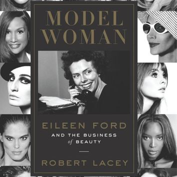 Model Woman: Eileen Ford and the Business of Beauty Hardcover – June 16, 2015