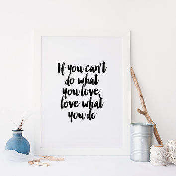 "PRINTABLE Art"" If You Can't Do What You Love Love What You Do"" Printable Quote,Typography Poster,Typography Print,Office Decor,Wall Art"
