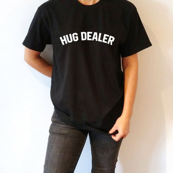Hug dealer T-Shirt Unisex With slogan, women, gift to her, slogan tees  for teen cute top sassy funny womens sarcastic, tennager ladies top