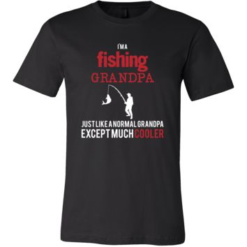 Fishing Shirt - I'm a fishing grandpa just like a normal grandpa except much cooler Grandfather Hobby Gift