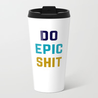 DO EPIC SHIT Metal Travel Mug by Love from Sophie