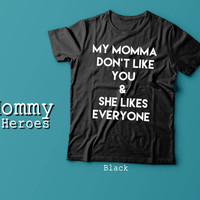 Justin Bieber My Momma don't like you Tshirt , Adult t shirt,Dady T shirt, Mommy Tshirt