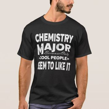 Chemistry College Major Only Cool People Like It T-Shirt