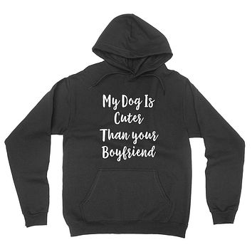 My dog is cuter than your boyfriend funny saying slogan graphic hoodie
