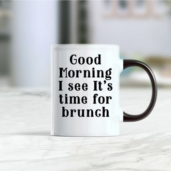 Good morning I see It's time for brunch coffee mug