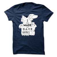 I was made to save animals Veterinarian T-shirt