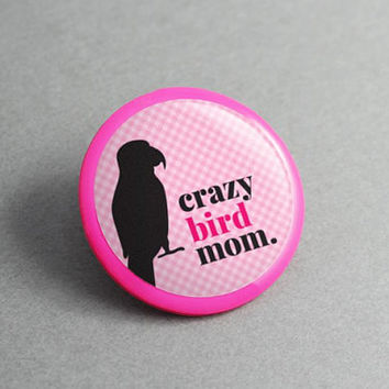 Pin Badge Crazy Bird Mom - Gift for Her, Gift for Mom, Lapel Pin, Hat Pins, Shawl Pin, Backpack Pins, Collar Pin, Brooch Pin, Bird House