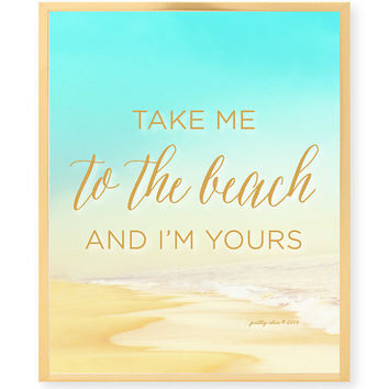 Take Me To The Beach And I'm Yours Print - Beach - Summer - Shells - Art Print - Wall Art - Pretty Chic SF