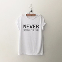 Never growing up tshirt funny saying women shirts hipster tumblr graphic tee gift for daughter teens back to school clothing