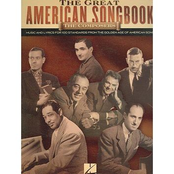 The Great American Songbook: The Composers, Music and Lyrics for 100 Standards from the Golden Age of American Song : Piano, Vocal, Guitar