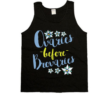 Ovaries Before Brovaries -- Unisex Tanktop
