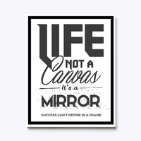 Life Not A Canvas It's A Mirror