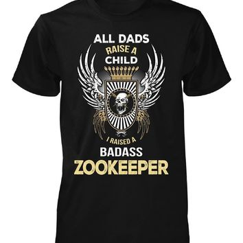 I Raised A Badass Zookeeper. Father's Day Gift - Unisex Tshirt