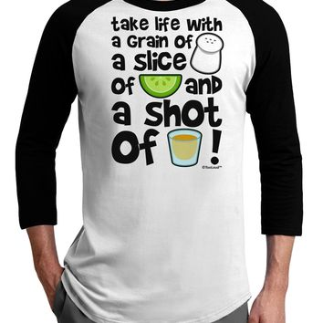 Take Life with a Grain of Salt and a Shot of Tequila Adult Raglan Shirt by TooLoud