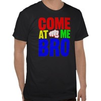 Come At Me Bro shirt from Zazzle.com