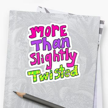 'More Than Slightly Twisted ' Sticker by Suzeology