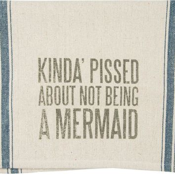 Kinda Pissed About Not Being A Mermaid Dish Towel